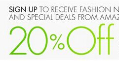 Amazon   20% off when you Sign up to receive fashion news and special deals