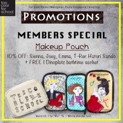 10% off selected makeup pouch + 1 Free dinoplatz bath time sachet @ Too Cool For School