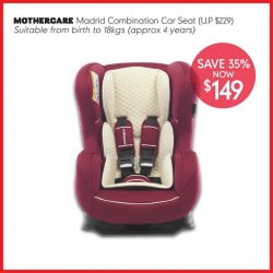Mothercare:  Madrid Combination Car Seat @ $149 (U.P $229)