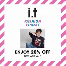 i.t Labels: i.t. Fashion Friday at orchardgateway B1 - 20% OFF Storewide