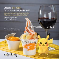 Milk & Honey: Enjoy 5% off yogurt parfaits when you present a screenshot of a Pokemon you caught at VivoCity