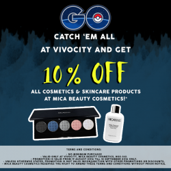 MicaBeauty Cosmetics: Present a screenshot of a Pokemon caught at VivoCity and receive 10% discount