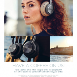[Stereo] Pre-order the Beoplay H9 Wireless Active Noise Cancelling Headphones and receive a Starbucks Card worth $20! Limited for the