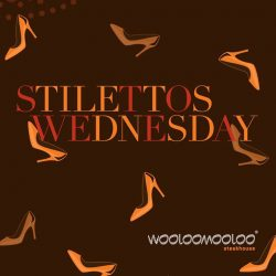 [Wooloomooloo Steak House] Ladies, your special night is here once more as Stilettos Wednesday returns to Wooloomooloo Steakhouse! Available every Wednesday from 6pm