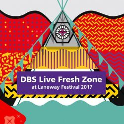 [DBS Bank] All psyched for Laneway 2017? Level up your experience with DBS/POSB Cardmember-only perks at our #DBSLiveFresh Zone and