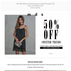 [MDS] 3 days only, get 50% off these selected styles.
