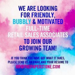 [The Paper Stone Signature] We are looking for fun and bubbly sales associates to join our team! Full time positions available now. Please email