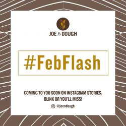 [Joe & Dough] Introducing #FebFlash, a series of *exciting deals* coming to you exclusively in the month of February over on our Instagram
