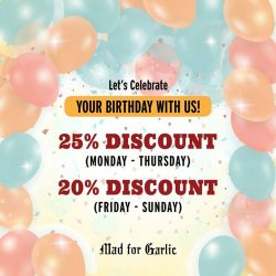 [Mad for Garlic] Celebrating your Birthday this month? Make this joyous occasion a special one by celebrating at Mad for Garlic and enjoy