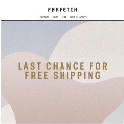 [Farfetch] It's your last chance for Free Shipping