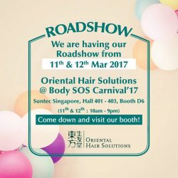[Oriental Hair Solution] We are having a roadshow at Body SOS Carnival 2017 at Suntec Singapore, Hall 401 - 403 (Booth D6) on the