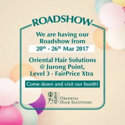 [Oriental Hair Solution] Come meet us at Jurong Point, Level 3 - FairPrice Xtra from 20th to 26th March 2017 for our roadshow!