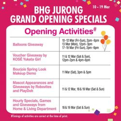 [BHG Singapore] Check out the promotions and activities lined up for our BHG Jurong Grand Opening celebration, starting tomorrow 10 Mar (Fri) !