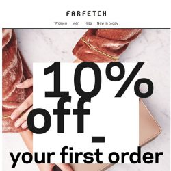 [Farfetch] Here's 10% off your first order