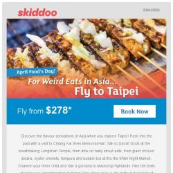 [Skiddoo] Weird Eats in Asia! Wet your appetite with our April Fool's Asia Sale! 😜 | Fly to Taipei fr. $278* | Fly to Kuala Lumpur fr. $73*