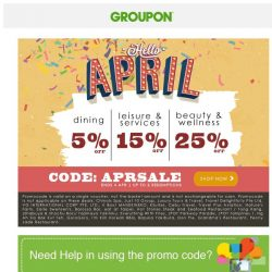 [Groupon] Say HELLO to APRIL! | Up To Extra 25% Off!