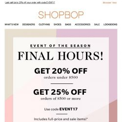 [Shopbop] FINAL HOURS! Get up to 25% off your ENTIRE order with code EVENT17