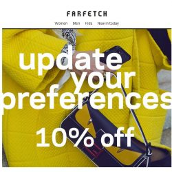 [Farfetch] Don't forget | 10% off in a few easy steps...