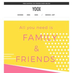 [Yoox] Last day! Family & Friends: up to an EXTRA 90% off