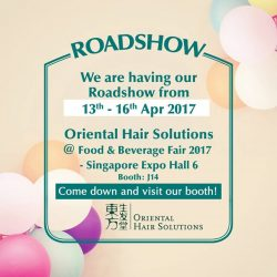 [Oriental Hair Solution] Come on down to the Food & Beverage Fair 2017 at Singapore Expo Hall 6 from the 13th to 16th April