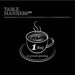 [Table Manners] 1 MORE DAY TILL OUR OFFICIAL GRAND OPENING!