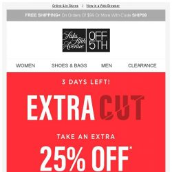 [Saks OFF 5th] Hurry: EXTRA 25% OFF Clearance this Memorial Day weekend ONLY!