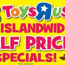 "Toys ""R"" Us: 4-Day Islandwide Half Price Specials"