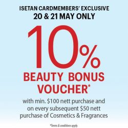 [Isetan] 20 & 21 MAY Isetan Cardmembers enjoy an exclusive 10% rebate voucher with minimum $100 nett purchase and on every subsequent $