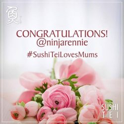 [Sushi Tei] Congratulations to @ninjarennie for being our winner of our SushiTeiLovesMums Contest!