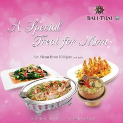 [Bali Thai] Treat your mum to a 8-course  scrumptious meal specially craft by our Thai chef at only $30/per person (