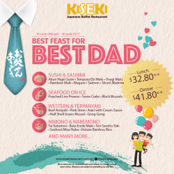 [Kiseki Japanese Buffet Restaurant] Treat dad to a MEGA feast this coming Father's Day and appreciate all that he has done for the