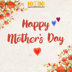 [Kiseki Japanese Buffet Restaurant] On this very special day, we like to wish all Moms, a Happy Mother's Day!