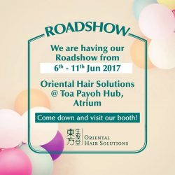 [Oriental Hair Solution] Come on down to Toa Payoh Hub, Atrium for our roadshow from tomorrow till 11th June 2017 and check our