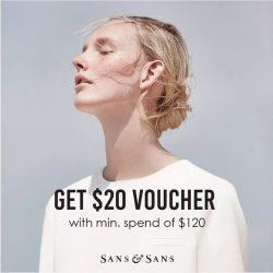 [Sans & Sans] 24 - 30 June, Receive $20 voucher with a min spend of $120.