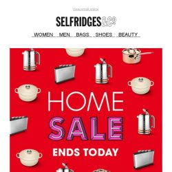 [Selfridges & Co] Home Sale ends today!