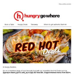 [HungryGoWhere] Red Hot Deals: Signature Mains @ $12 nett, Up to $40 Off Total Bill, Complimentary Steamed or Braised Fish & more!