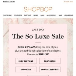 [Shopbop] LAST DAY! Extra 25% off designer sale and MORE with code SOLUXE