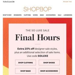 [Shopbop] FINAL HOURS! Extra 25% off designer sale and MORE with code SOLUXE