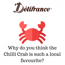 [Delifrance Singapore] Let us know why YOU think that the Chilli Crab is such a local favourite!