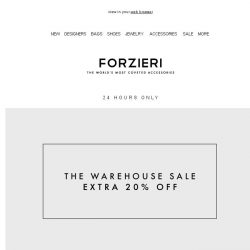 [Forzieri] Sale Alert --24 hours only-- Extra 20% Off The Warehouse Sale