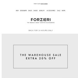 [Forzieri] Back for 24h only | extra 20% Off Warehouse SALE