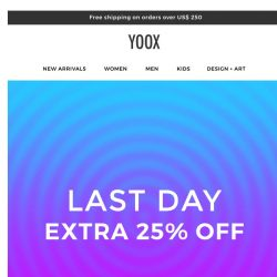 [Yoox] Last day: Retail Therapy with an EXTRA 25% OFF