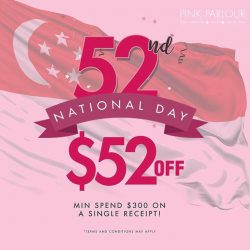 [Pink Parlour] In celebration of Singapore's 52nd birthday we are giving away $52 for a minimum spend of $300 on a