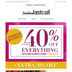 [Last Call] Shop our Friends & Family sale >> extra 40% off everything