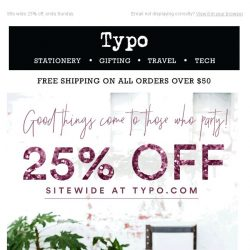 [typo] P-A-R-T-WHY? Because it's 25% off Typo.com!