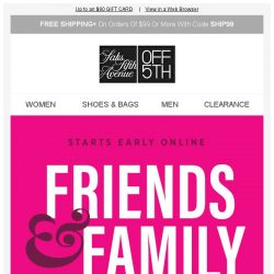 [Saks OFF 5th] Ready, set, SHOP! Friends & Family starts EARLY online!