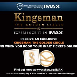[Shaw Theatres] Be rewarded when you book your KINGSMAN: THE GOLDEN CIRCLE IMAX tickets online!