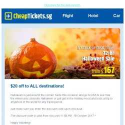 [cheaptickets.sg] Hi there, you have 72 hours to grab your Halloween deal.