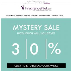 [FragranceNet] >> Do not tell anyone! You're invited to enjoy an email exclusive Mystery Sale