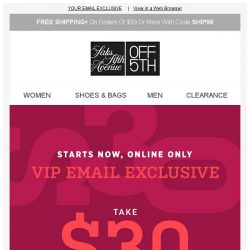 [Saks OFF 5th] Just for our VIPs: take $30 OFF, online ONLY!